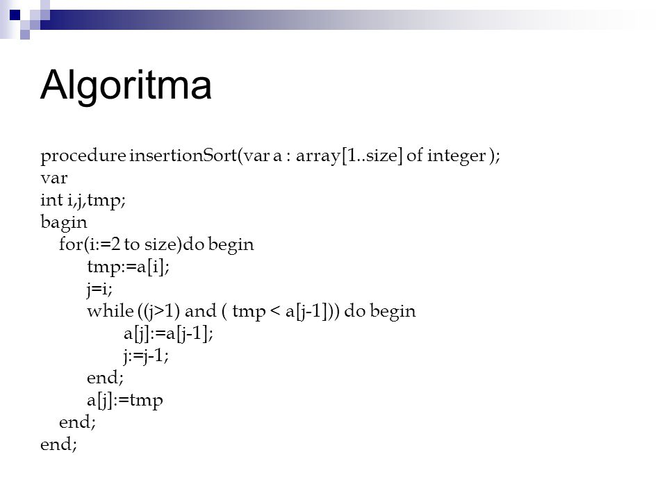 Algoritma procedure insertionSort(var a : array[1..size] of integer );